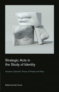 Strategic Acts in the Study of Identity: Toward a Dynamic Theory of People and Place, edited by Vaia Touna