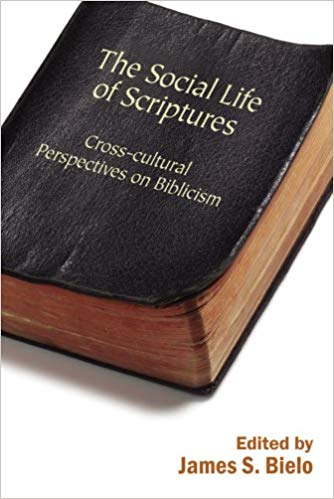 Cover of The Social Life of Scriptures: Cross Cultural Perspectives on Biblicism by James S. Bielo