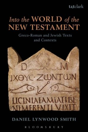 Into the World of the New Testament: Greco-Roman and Jewish Texts and Contexts by Daniel Lynwood Smith